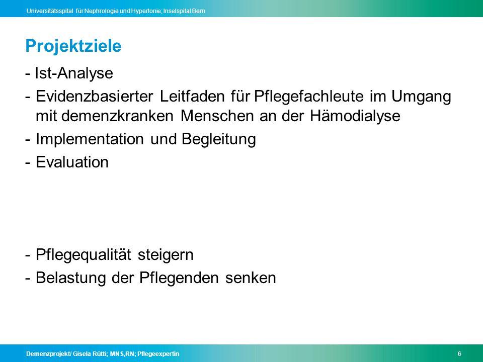 Demenzprojekt/ Gisela Rütti; MNS,RN; Pflegeexpertin17 Universitätsspital für Nephrologie und Hypertonie; Inselspital Bern
