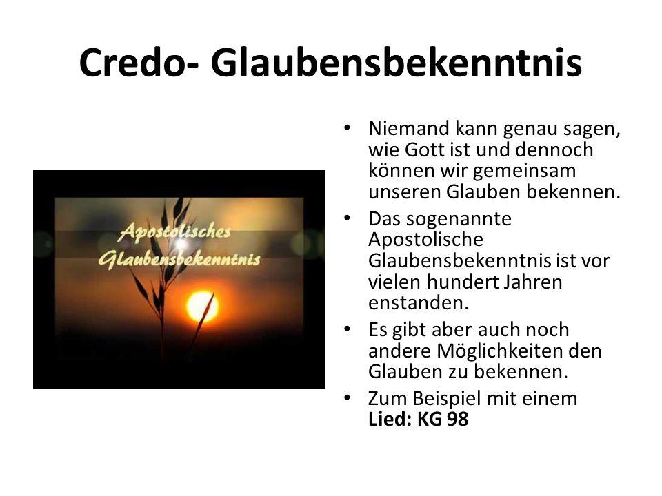 Credo- Glaubensbekenntnis Niemand kann genau sagen, wie Gott ist und dennoch können wir gemeinsam unseren Glauben bekennen. Das sogenannte Apostolisch