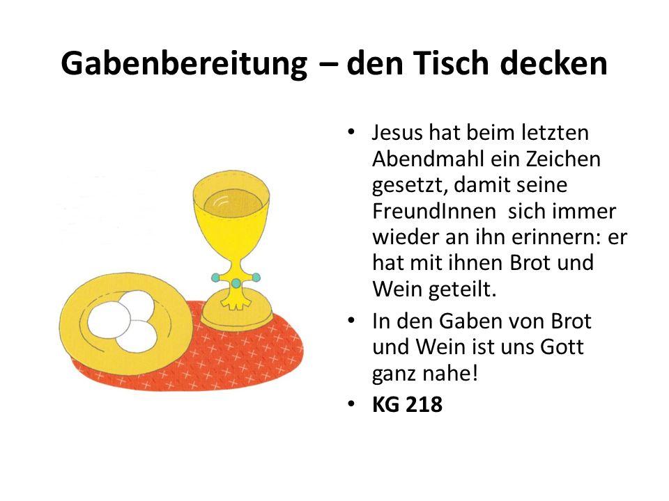 Gabenbereitung – den Tisch decken Jesus hat beim letzten Abendmahl ein Zeichen gesetzt, damit seine FreundInnen sich immer wieder an ihn erinnern: er