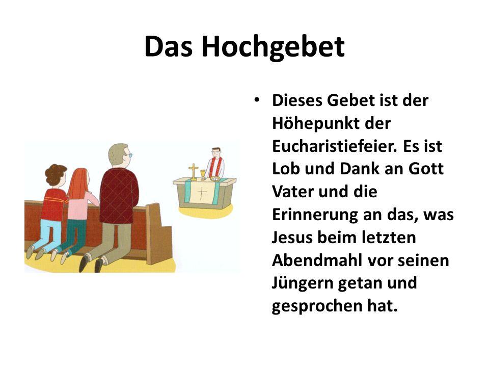 Das Hochgebet Dieses Gebet ist der Höhepunkt der Eucharistiefeier. Es ist Lob und Dank an Gott Vater und die Erinnerung an das, was Jesus beim letzten