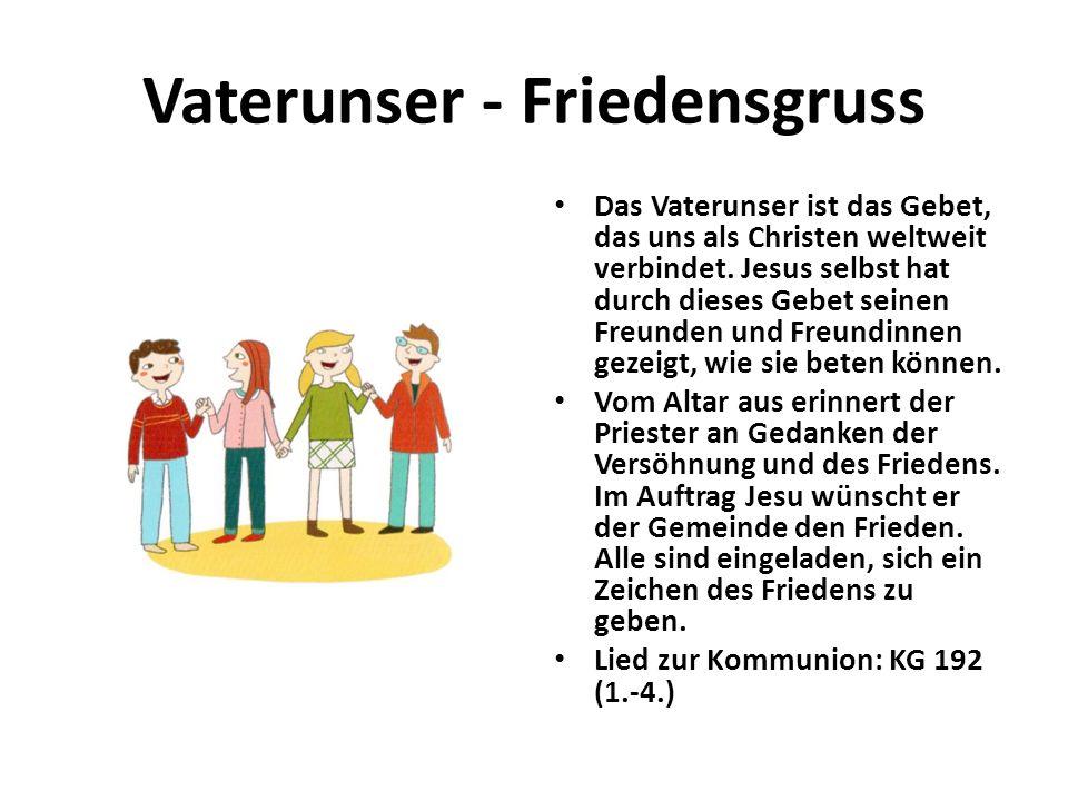 Vaterunser - Friedensgruss Das Vaterunser ist das Gebet, das uns als Christen weltweit verbindet. Jesus selbst hat durch dieses Gebet seinen Freunden