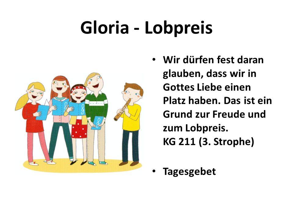 Gloria - Lobpreis Wir dürfen fest daran glauben, dass wir in Gottes Liebe einen Platz haben. Das ist ein Grund zur Freude und zum Lobpreis. KG 211 (3.