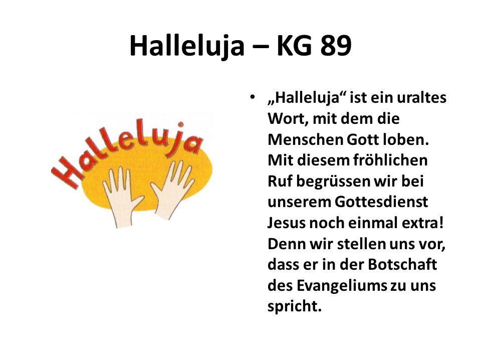 Halleluja – KG 89 Halleluja ist ein uraltes Wort, mit dem die Menschen Gott loben. Mit diesem fröhlichen Ruf begrüssen wir bei unserem Gottesdienst Je