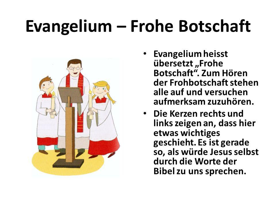 Evangelium – Frohe Botschaft Evangelium heisst übersetzt Frohe Botschaft. Zum Hören der Frohbotschaft stehen alle auf und versuchen aufmerksam zuzuhör