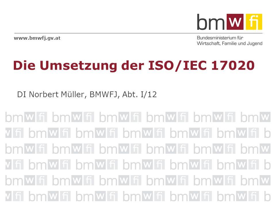 www.bmwfj.gv.at DI Norbert Müller, BMWFJ, Abt. I/12 Die Umsetzung der ISO/IEC 17020
