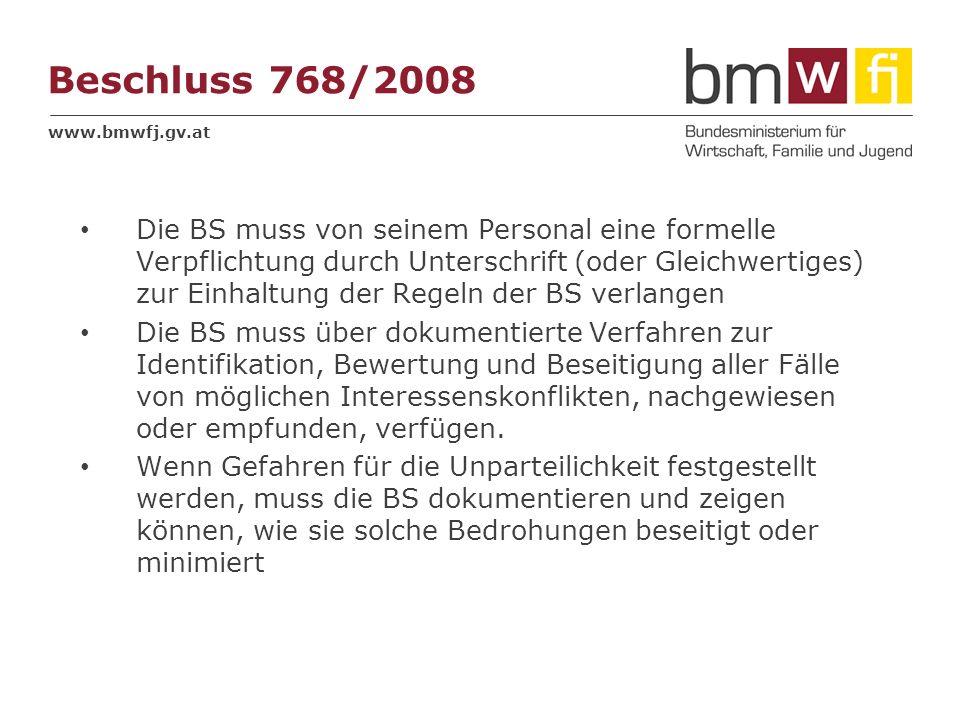 www.bmwfj.gv.at Beschluss 768/2008 Die BS muss von seinem Personal eine formelle Verpflichtung durch Unterschrift (oder Gleichwertiges) zur Einhaltung