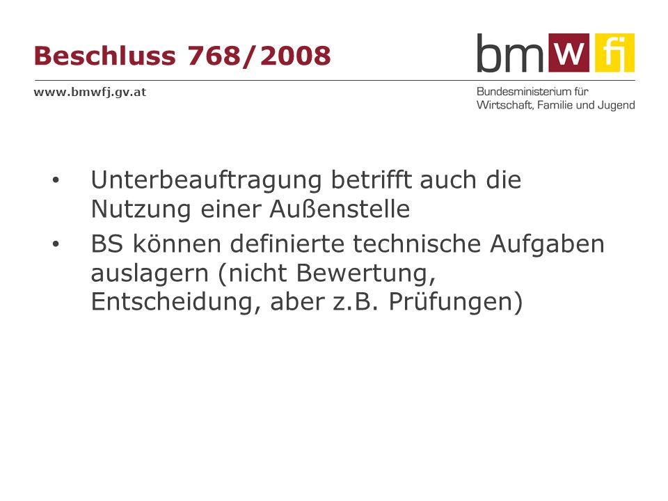 www.bmwfj.gv.at Beschluss 768/2008 Unterbeauftragung betrifft auch die Nutzung einer Außenstelle BS können definierte technische Aufgaben auslagern (n