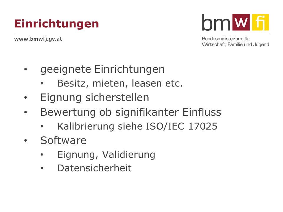 www.bmwfj.gv.at Einrichtungen geeignete Einrichtungen Besitz, mieten, leasen etc. Eignung sicherstellen Bewertung ob signifikanter Einfluss Kalibrieru