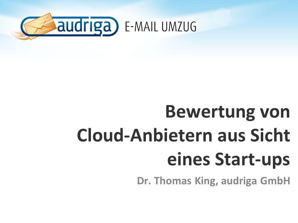 Bewertung von Cloud-Anbietern aus Sicht eines Start-ups Dr. Thomas King, audriga GmbH