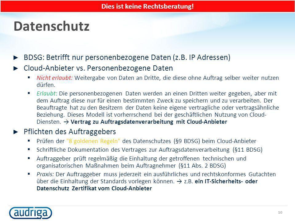 Datenschutz BDSG: Betrifft nur personenbezogene Daten (z.B. IP Adressen) Cloud-Anbieter vs. Personenbezogene Daten Nicht erlaubt: Weitergabe von Daten