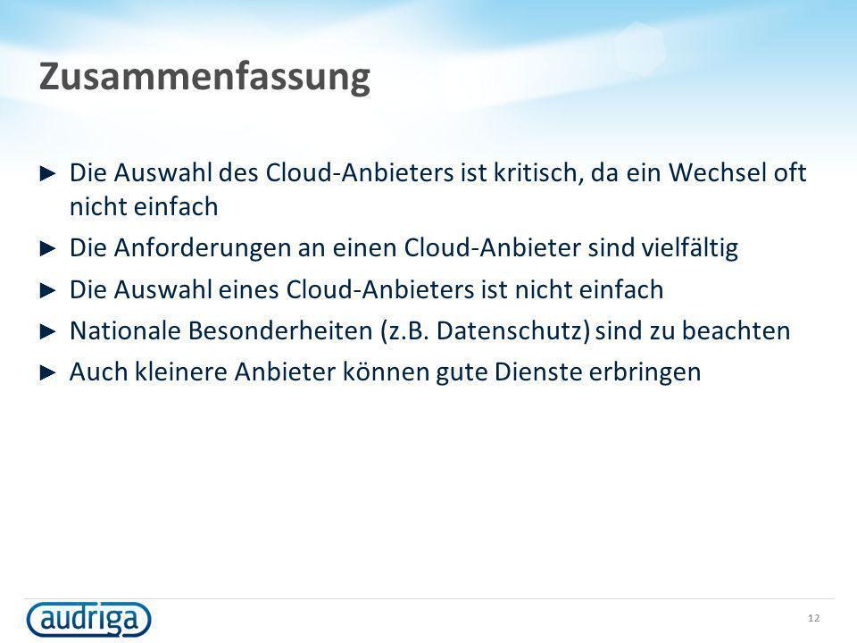 Zusammenfassung Die Auswahl des Cloud-Anbieters ist kritisch, da ein Wechsel oft nicht einfach Die Anforderungen an einen Cloud-Anbieter sind vielfält