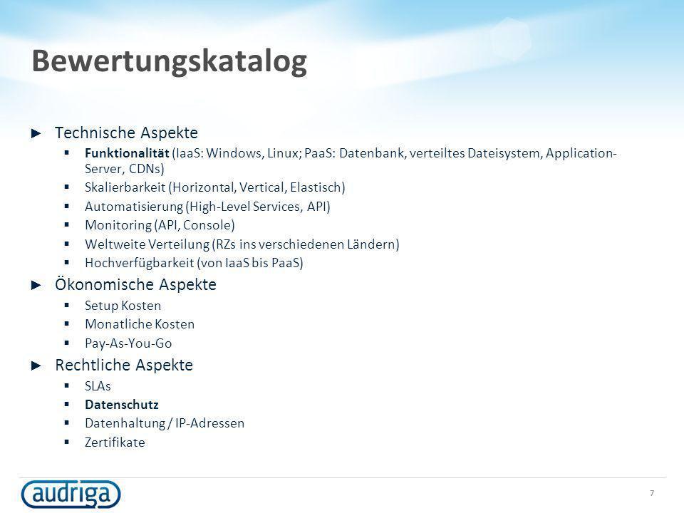 Bewertungskatalog Technische Aspekte Funktionalität (IaaS: Windows, Linux; PaaS: Datenbank, verteiltes Dateisystem, Application- Server, CDNs) Skalier