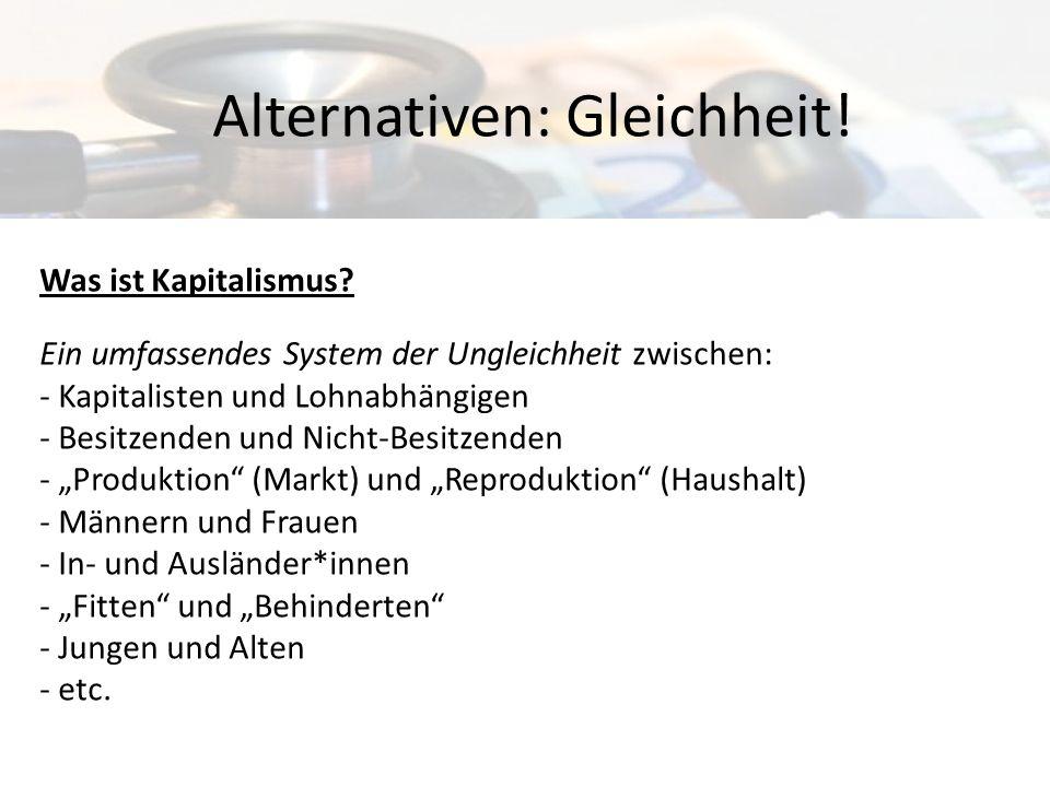 Der Kern der Ungleichheit: …die Beziehung zwischen Kapitalisten und Lohnabhängigen Alternativen: Gleichheit.