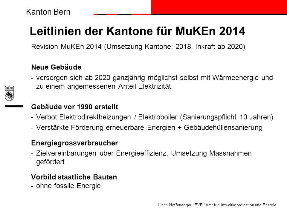 Kanton Bern Ulrich Nyffenegger, BVE / Amt für Umweltkoordination und Energie Leitlinien der Kantone für MuKEn 2014 Revision MuKEn 2014 (Umsetzung Kant