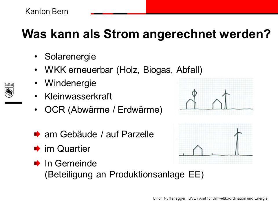 Kanton Bern Ulrich Nyffenegger, BVE / Amt für Umweltkoordination und Energie Was kann als Strom angerechnet werden? Solarenergie WKK erneuerbar (Holz,