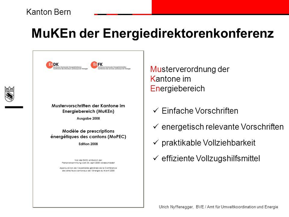 Kanton Bern Ulrich Nyffenegger, BVE / Amt für Umweltkoordination und Energie Zielvorgabe Wärmebedarf und maximaler Anteil nichterneuerbare Energien Minimalanforderungen an Gebäudehülle (Dualer Weg) - Einzelbauteil (Wand / Dach 0.2 W/m 2 K; Fenster 1.2 W/m 2 K) - Systemnachweis (60 kWh/m 2 a für EFH, insg.