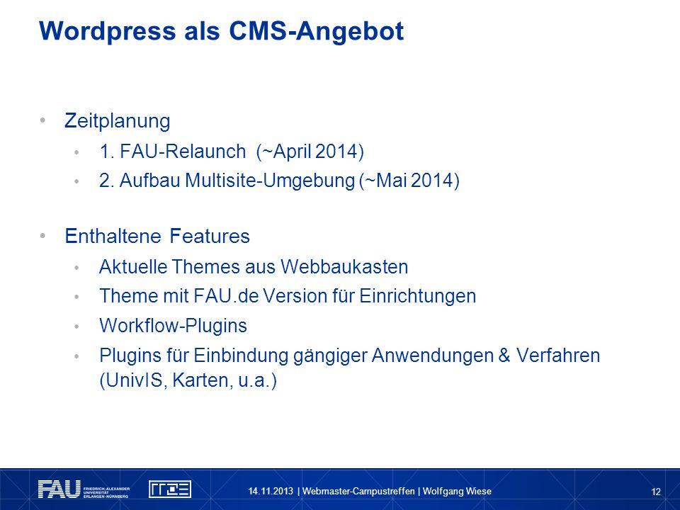 12 Zeitplanung 1. FAU-Relaunch (~April 2014) 2. Aufbau Multisite-Umgebung (~Mai 2014) Enthaltene Features Aktuelle Themes aus Webbaukasten Theme mit F