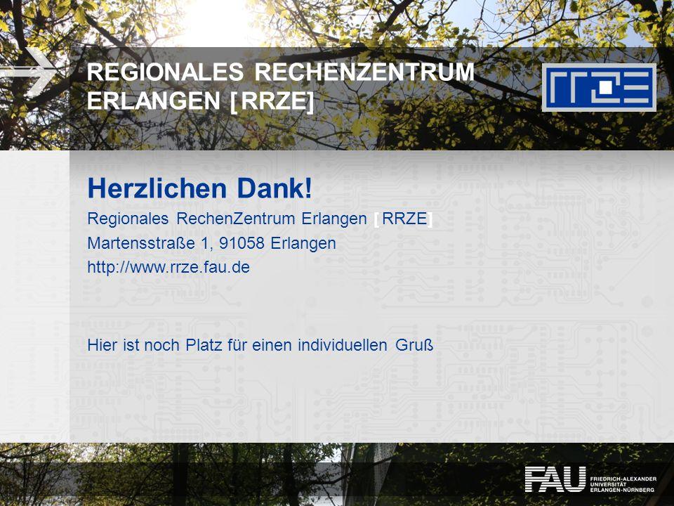 REGIONALES RECHENZENTRUM ERLANGEN [RRZE] Herzlichen Dank! Regionales RechenZentrum Erlangen [RRZE] Martensstraße 1, 91058 Erlangen http://www.rrze.fau
