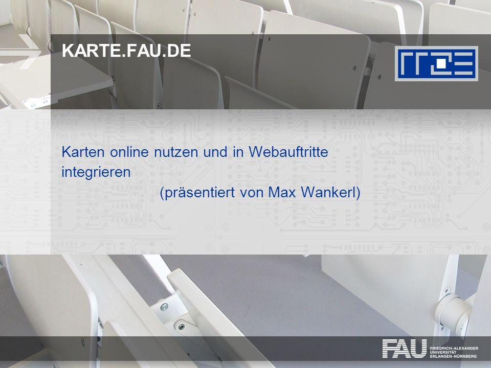 KARTE.FAU.DE Karten online nutzen und in Webauftritte integrieren (präsentiert von Max Wankerl)