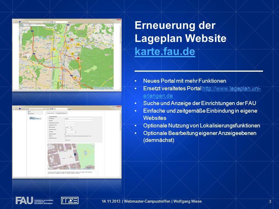 3 Erneuerung der Lageplan Website karte.fau.de karte.fau.de 14.11.2013   Webmaster-Campustreffen   Wolfgang Wiese Neues Portal mit mehr Funktionen Ers