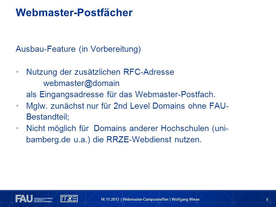 9 Ausbau-Feature (in Vorbereitung) Nutzung der zusätzlichen RFC-Adresse webmaster@domain als Eingangsadresse für das Webmaster-Postfach. Mglw. zunächs