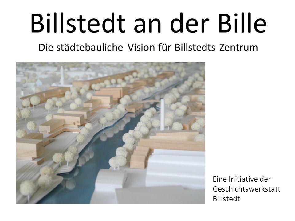 Billstedt an der Bille Die städtebauliche Vision für Billstedts Zentrum Eine Initiative der Geschichtswerkstatt Billstedt