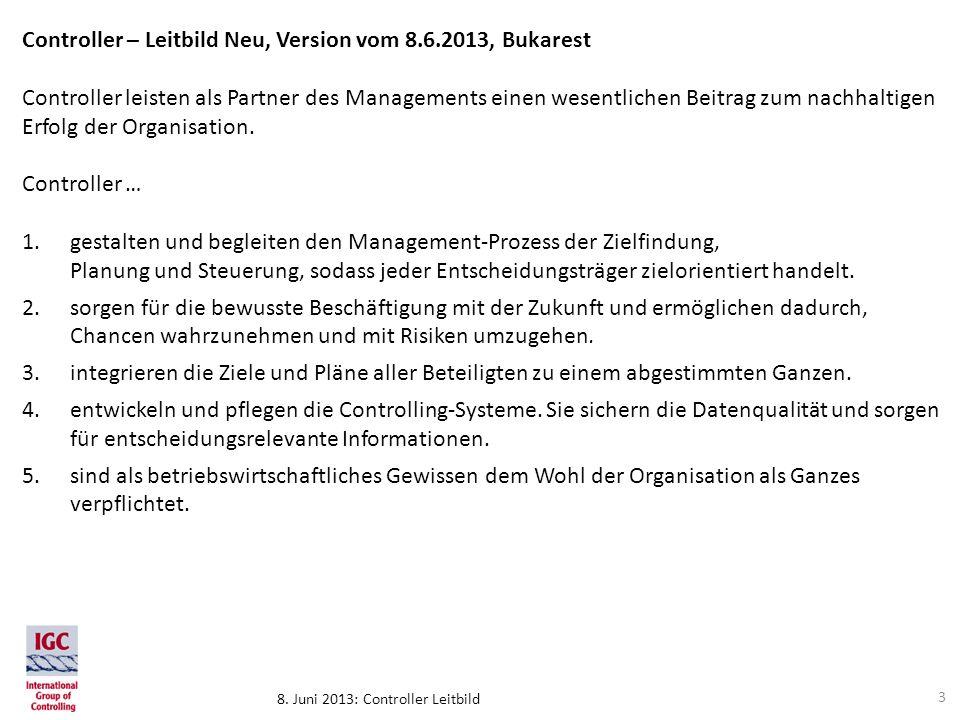 8. Juni 2013: Controller Leitbild Controller – Leitbild Neu, Version vom 8.6.2013, Bukarest Controller leisten als Partner des Managements einen wesen