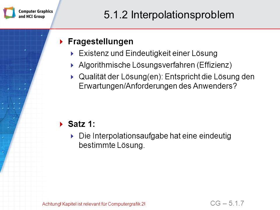 5.1.2 Interpolationsproblem Beweis: Einsetzen von (1) in (2) liefert (3) oder kurz Ac = f.