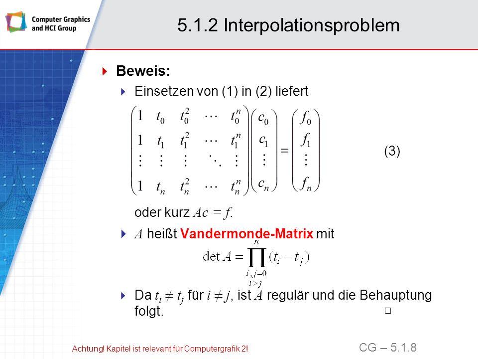 5.1.3 Lagrange-Interpolation Lagrange-Interpolation Die Lösung eines Gleichungssystems hat im Allgemeinen Komplexität O(n³).