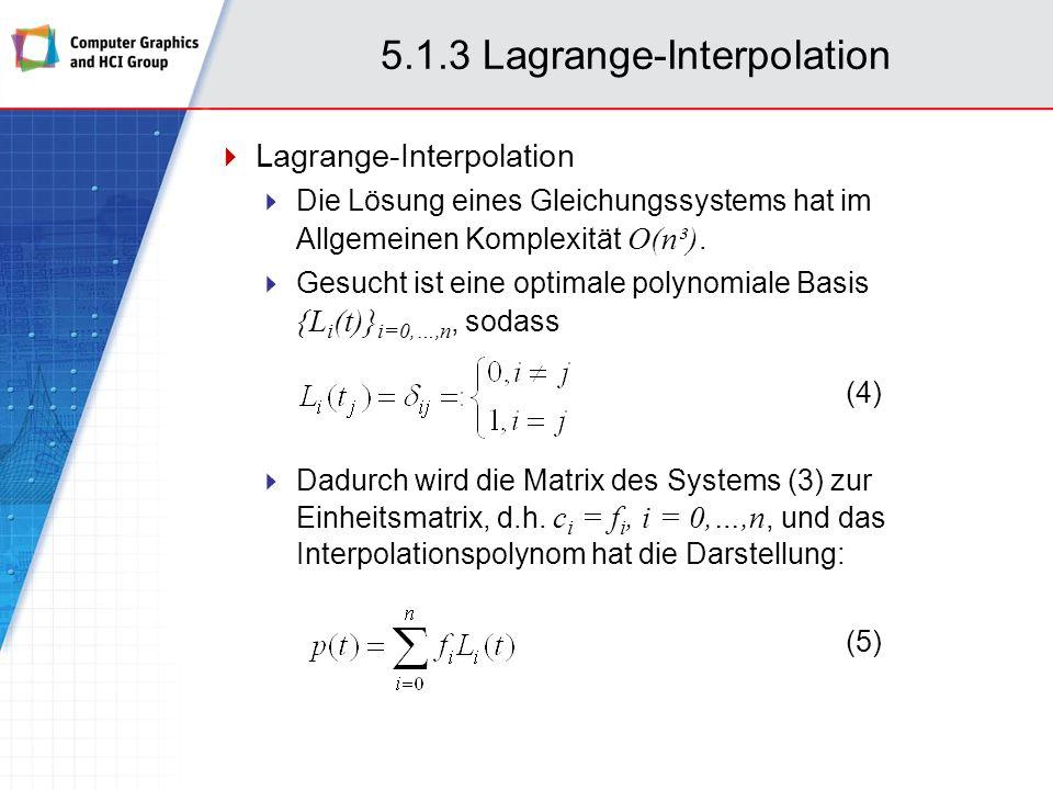 5.1.3 Lagrange-Interpolation Satz 2: Die Lagrange-Polynome (6) erfüllen die Eigenschaft (4): L i (t j ) = δ ij Beweis: Und für