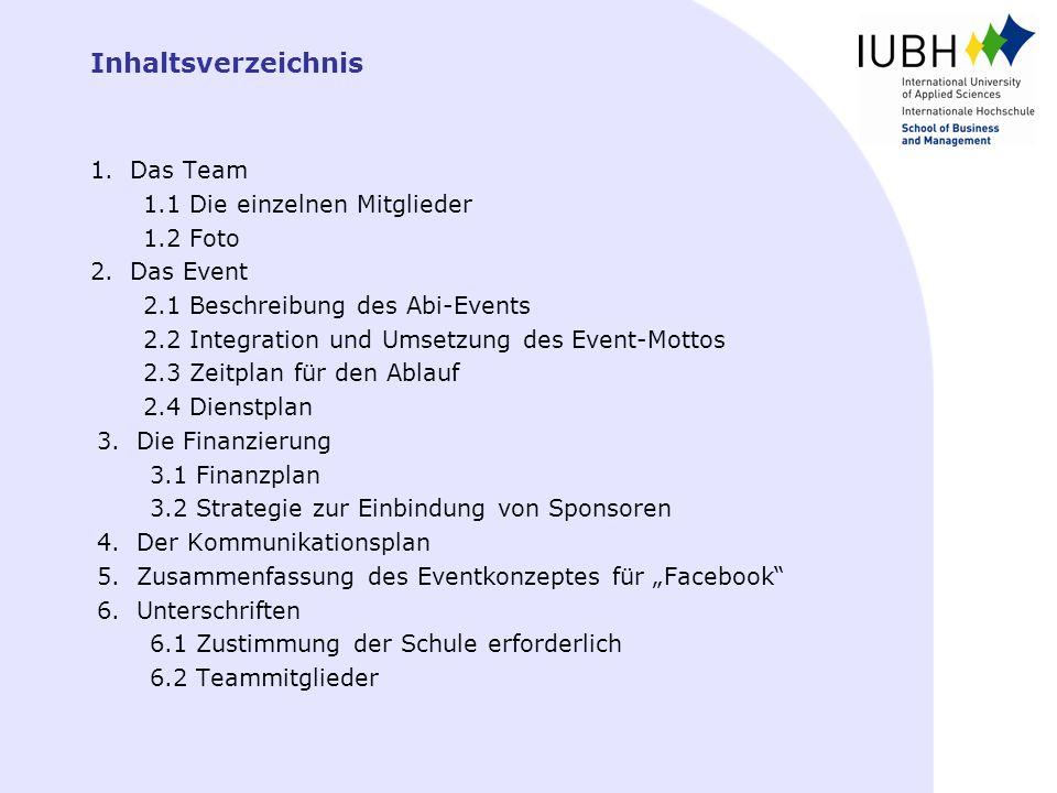 Inhaltsverzeichnis 1.Das Team 1.1 Die einzelnen Mitglieder 1.2 Foto 2.Das Event 2.1 Beschreibung des Abi-Events 2.2 Integration und Umsetzung des Even