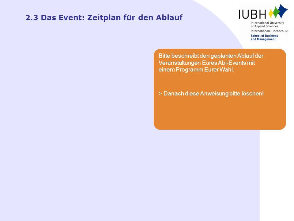 2.3 Das Event: Zeitplan für den Ablauf Bitte beschreibt den geplanten Ablauf der Veranstaltungen Eures Abi-Events mit einem Programm Eurer Wahl. > Dan