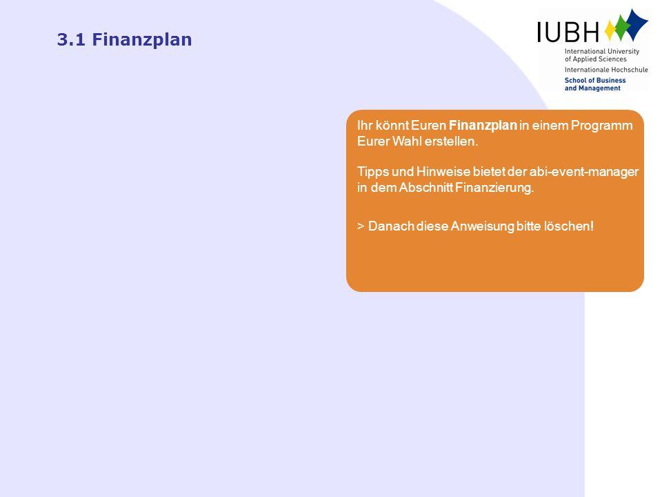 3.1 Finanzplan Ihr könnt Euren Finanzplan in einem Programm Eurer Wahl erstellen. Tipps und Hinweise bietet der abi-event-manager in dem Abschnitt Fin