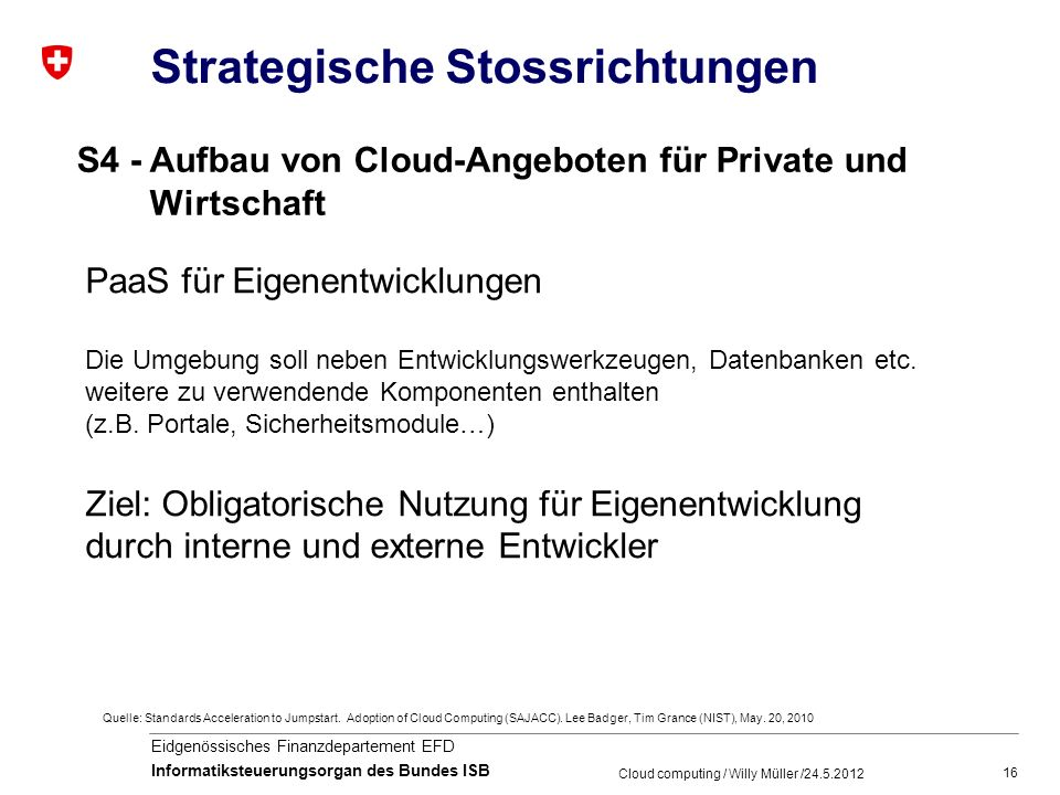 16 Eidgenössisches Finanzdepartement EFD Informatiksteuerungsorgan des Bundes ISB Cloud computing / Willy Müller / Quelle: Standards Acceleration to Jumpstart.