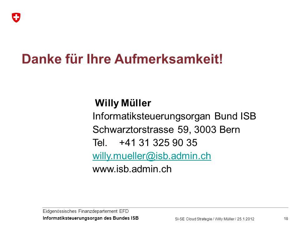 18 Eidgenössisches Finanzdepartement EFD Informatiksteuerungsorgan des Bundes ISB Danke für Ihre Aufmerksamkeit! Willy Müller Informatiksteuerungsorga