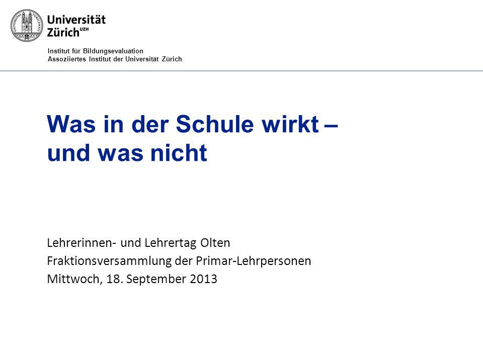 Institut für Bildungsevaluation Assoziiertes Institut der Universität Zürich Zur Debatte über die Wirkung der Schule 1.Welche Wirkung ist gemeint.