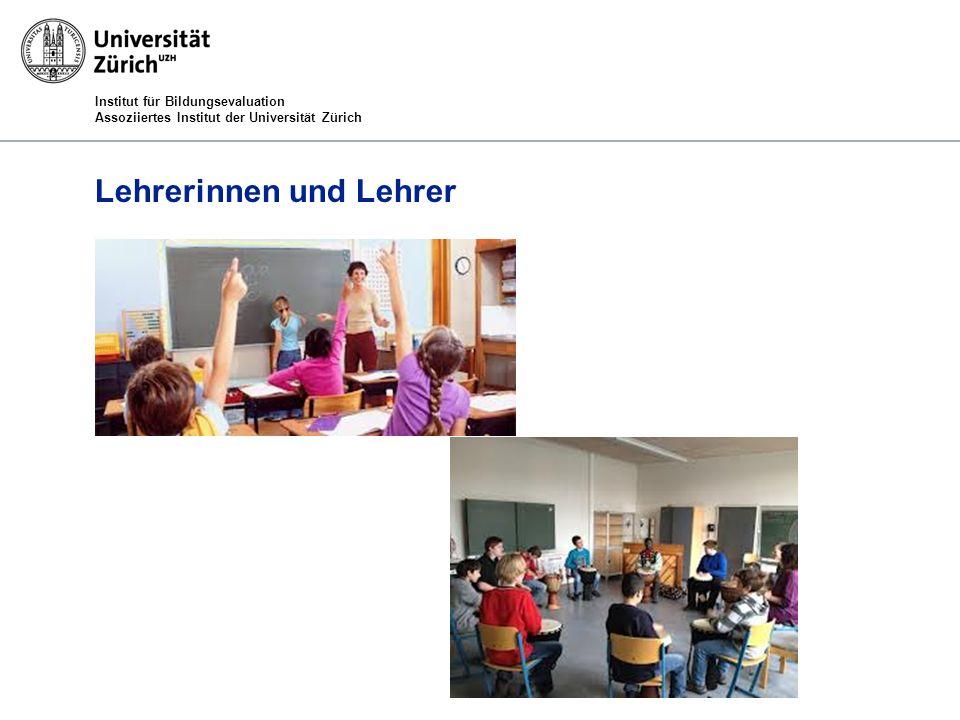 Institut für Bildungsevaluation Assoziiertes Institut der Universität Zürich Lehrerinnen und Lehrer