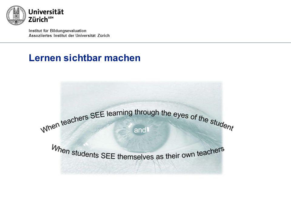 Institut für Bildungsevaluation Assoziiertes Institut der Universität Zürich Lernen sichtbar machen