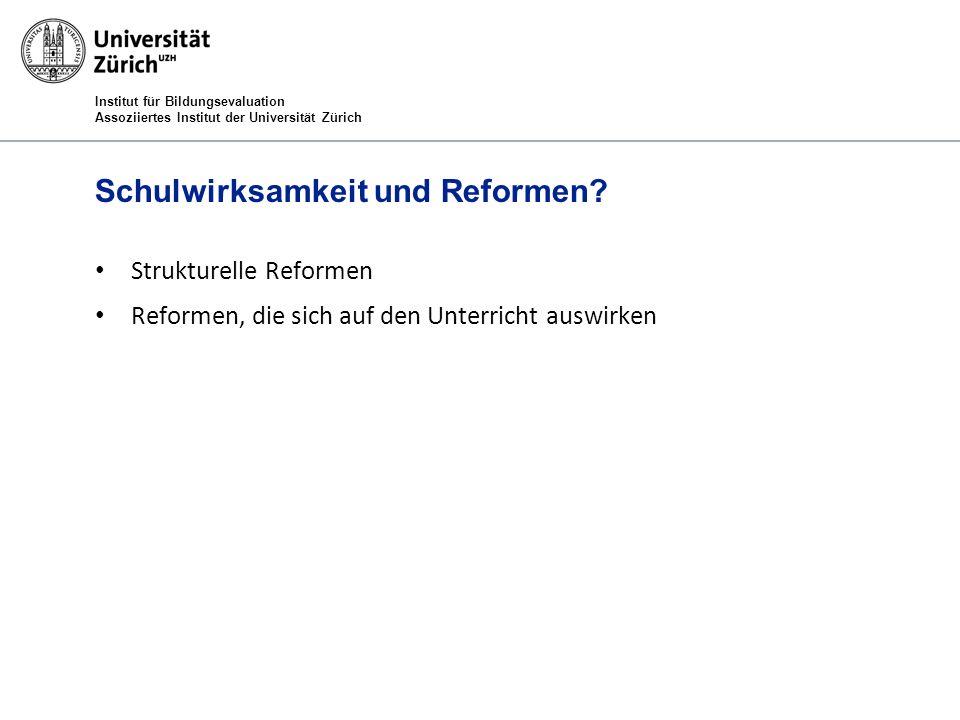 Institut für Bildungsevaluation Assoziiertes Institut der Universität Zürich Schulwirksamkeit und Reformen? Strukturelle Reformen Reformen, die sich a