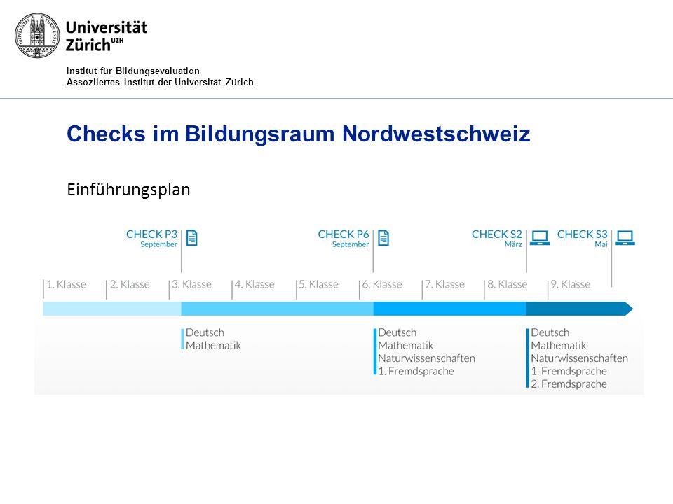 Institut für Bildungsevaluation Assoziiertes Institut der Universität Zürich Checks im Bildungsraum Nordwestschweiz Einführungsplan