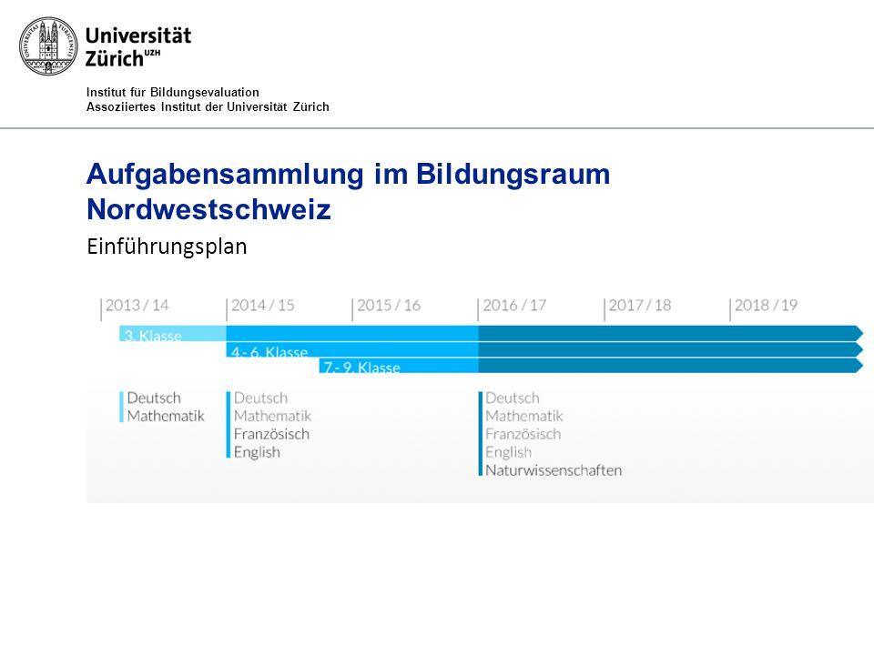 Institut für Bildungsevaluation Assoziiertes Institut der Universität Zürich Aufgabensammlung im Bildungsraum Nordwestschweiz Einführungsplan