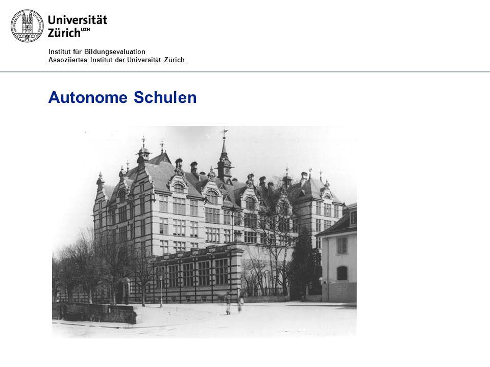 Institut für Bildungsevaluation Assoziiertes Institut der Universität Zürich Autonome Schulen