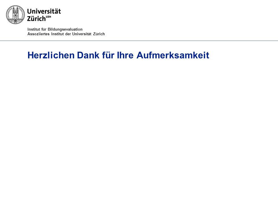 Institut für Bildungsevaluation Assoziiertes Institut der Universität Zürich Herzlichen Dank für Ihre Aufmerksamkeit