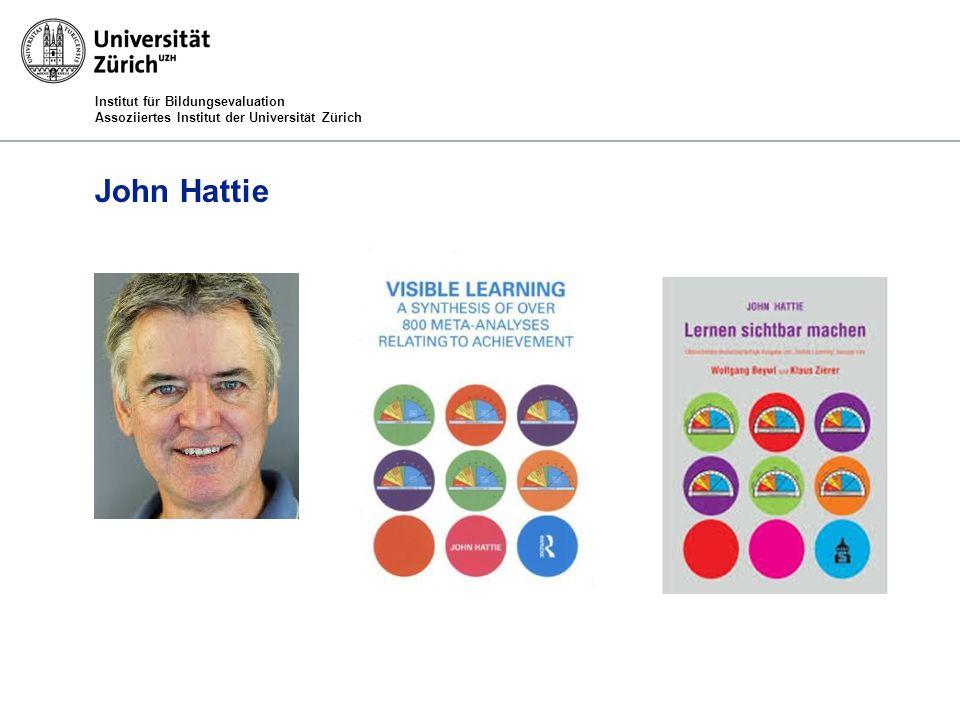 Institut für Bildungsevaluation Assoziiertes Institut der Universität Zürich John Hattie Visible Learning A Synthesis of Over 800 Meta-Analyses Realting to Achievement.
