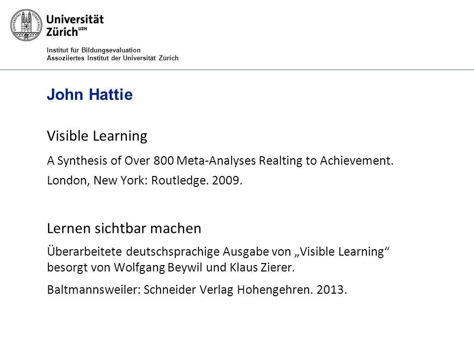 Institut für Bildungsevaluation Assoziiertes Institut der Universität Zürich John Hattie Visible Learning A Synthesis of Over 800 Meta-Analyses Realti