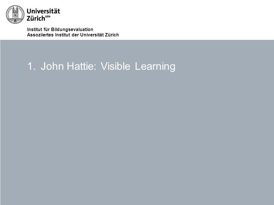 Institut für Bildungsevaluation Assoziiertes Institut der Universität Zürich 1.John Hattie: Visible Learning
