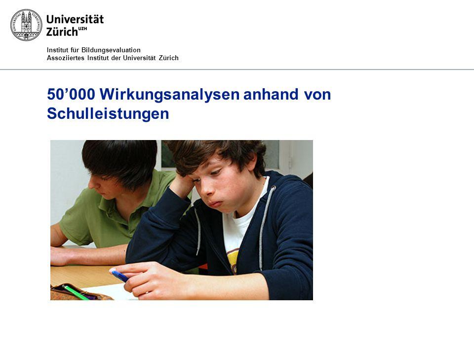 Institut für Bildungsevaluation Assoziiertes Institut der Universität Zürich 50000 Wirkungsanalysen anhand von Schulleistungen