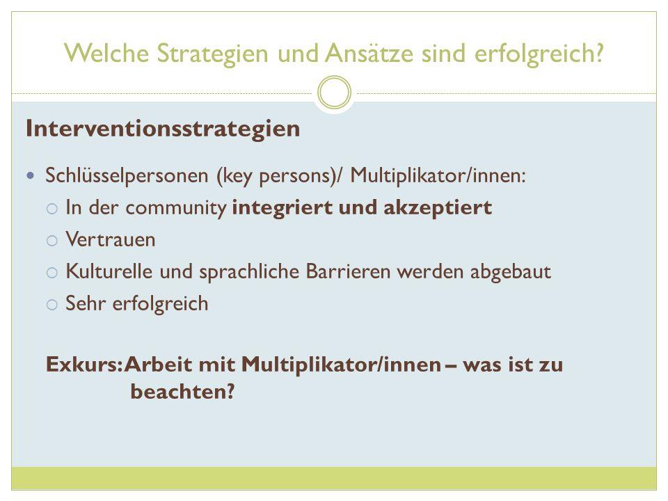 Welche Strategien und Ansätze sind erfolgreich? Interventionsstrategien Schlüsselpersonen (key persons)/ Multiplikator/innen: In der community integri