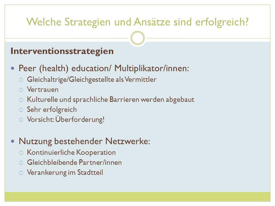 Welche Strategien und Ansätze sind erfolgreich? Interventionsstrategien Peer (health) education/ Multiplikator/innen: Gleichaltrige/Gleichgestellte al