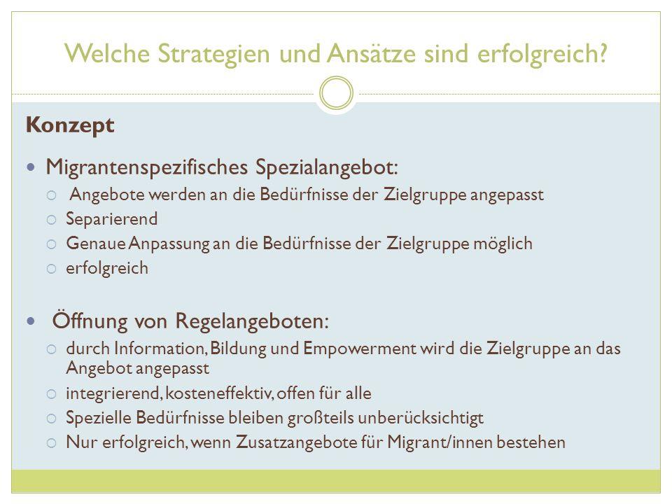 Welche Strategien und Ansätze sind erfolgreich? Konzept Migrantenspezifisches Spezialangebot: Angebote werden an die Bedürfnisse der Zielgruppe angepa
